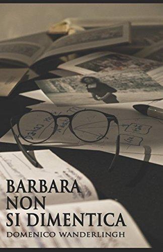 Barbara non si dimentica Copertina flessibile – 5 feb 2018 Domenico Wanderlingh Independently published 1976718945