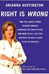 Right Is Wrong: How the Lunatic Fringe Hijacked America, Shredded the Constitution, and Made Us All Less Safe Hardcover