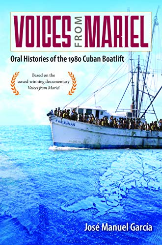 Voices from Mariel: Oral Histories of the 1980 Cuban Boatlift (The Voice Of The Past Oral History)