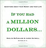 img - for If You Had a Million Dollars . . .: Questions About Your Money and Your Life book / textbook / text book