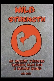 Wild Strength (The Wild Athlete Plan Book 1) by [Best, Ken]