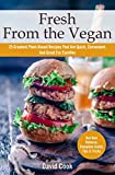 Fresh from the Vegan: 25 Greatest Plant-Based Recipes That Are Quick, Convenient, And Great For Families