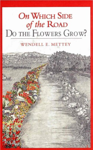 On Which Side of the Road Do the Flowers Grow? by [Mettey, Wendell E.]
