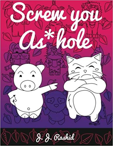 }DOC} Screw You As*hole: A Swear Word Coloring Book. Ocana Licence Paper Postural Words