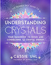 The Zenned Out Guide to Understanding Crystals: Your Handbook to Using and Connecting to Crystal Energy: Volume 3