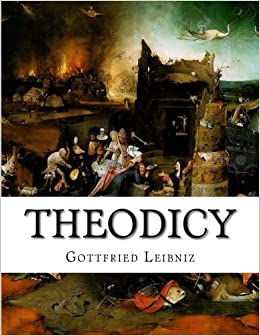 theodicy essays on the goodness of god the dom of man and the  theodicy essays on the goodness of god the dom of man and the origin of evil gottfried wilhelm leibniz austin farrer e m huggard 9781514389010