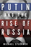 Putin and the Rise of Russia, Michael Stuermer, 1605981311