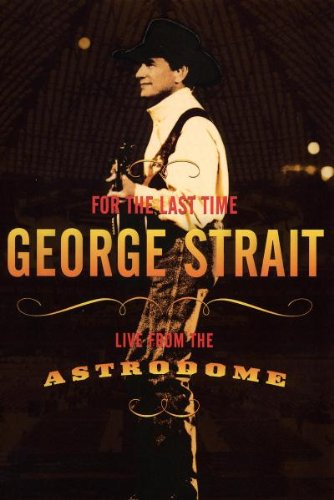 George Strait - For the Last Time: Live from the Astrodome by Universal Music