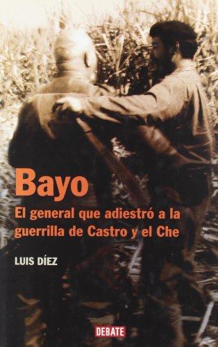 Descargar Libro Bayo: El General Que Adiestró A La Guerrilla De Castro Y El Che Luis Diez Alvarez