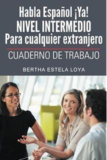 Habla Español ¡Ya! NIVEL INTERMEDIO Para cualquier extranjero: CUADERNO DE TRABAJO (Spanish