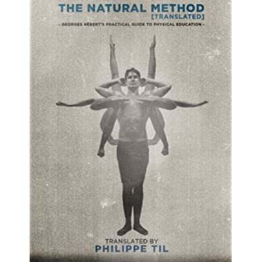 The Natural Method: Georges Hébert's Practical Guide to Physical Education (Volume 1)