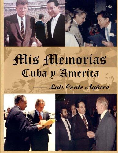 Mis Memorias Cuba y America (Luis Conte Aguero - Coleccion Historica) (Volume 1) (Spanish Edition) [Dr. Luis Conte Aguero] (Tapa Blanda)