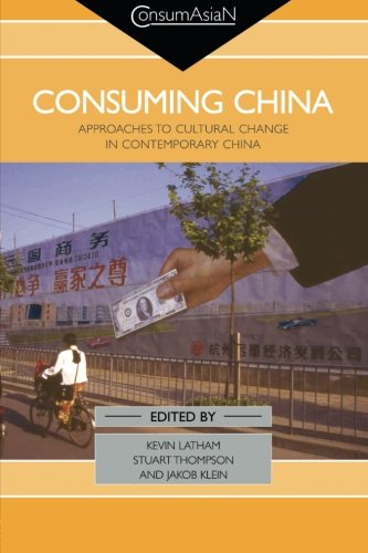 Consuming China: Approaches to Cultural Change in Contemporary China (Consumasian)