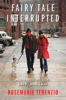Fairy Tale Interrupted: A Memoir of Life, Love, and Loss by [Terenzio, RoseMarie]