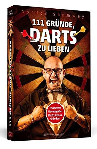 111 Gründe, Darts zu lieben: Aktualisierte und erweiterte Neuausgabe mit elf zusätzlichen Bonusgründen