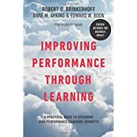 Improving Performance Through Learning: A Practical Guide for Designing High Performance...