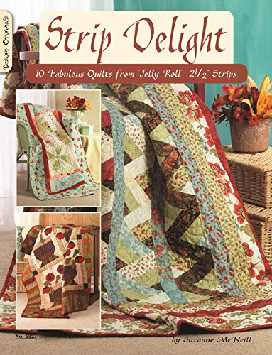 Strip Delight: 10 Fabulous Quilts from Jelly Roll - 2 1/2 Strips (Design Originals)
