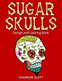 Sugar Skulls Design and Coloring Book, Shannon Duffy, 1497456762