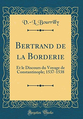 Bertrand de la Borderie: Et le Discours du Voyage de Constantinople; 1537-1538 (Classic Reprint)