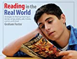 Reading in the Real World : Strategies for Finding Meaning in Stories, Songs, Poetry, Ads, Movies, Comics, and More!, Foster, Graham, 1551382717