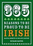 365 Reasons to Be Proud to Be Irish, Richard Happer, 1909396400