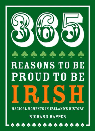 365 Reasons to be Proud to be Irish: Magical Moments in Ireland's History
