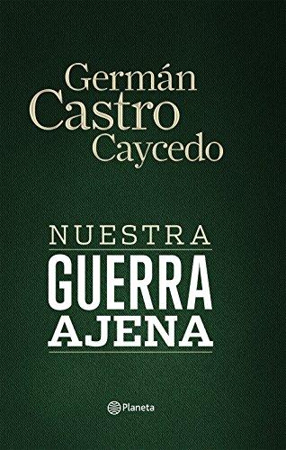 Descargar Libro Nuestra Guerra Ajena Germán Castro Caycedo