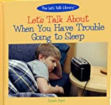 Let's Talk about When You Have Trouble Going to Sleep, Susan Kent, 0823954242