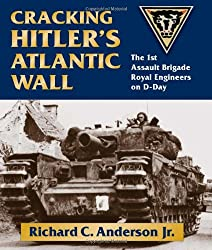 Cracking Hitler's Wall: The 1st Assault Brigade Engineers on D-Day