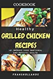 Healthy Grilled Chicken Recipes: 101 Improve Your Emotional and Physical Health