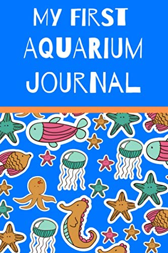 My First Aquarium Journal: Kid Fish Tank Maintenance Tracker Book For All Your Fishes' Needs. Great For Recording Fish Feeding, Water Testing, Water Changes, And Overall Fish Observations. (Best 10 Gallon Filter)