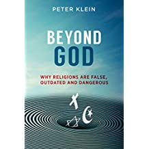 Beyond God - Why Religions are False, Outdated and Dangerous