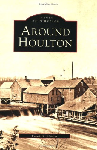Around  Houlton  (ME)    (Images  of  America) ()