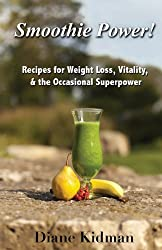 Smoothie Power!: Recipes for Weight Loss, Vitality, & the Occasional Superpower