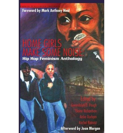 [ [ [ Home Girls Make Some Noise: Hip Hop Feminism Anthology[ HOME GIRLS MAKE SOME NOISE: HIP HOP FEMINISM ANTHOLOGY ] By Pough, Gwendolyn D. ( Author )Mar-01-2007 Paperback (Home Girls Make Some Noise)
