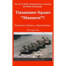 """Tiananmen Square """"Massacre""""? - The Power of Words vs. Silent Evidence (The Art of Media Disinformation is Hurting the World and Humanity Book 2)"""