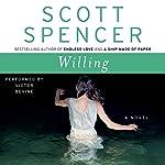 Willing: A Novel | Scott Spencer