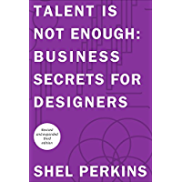 Talent is Not Enough: Business Secrets for Designers (Voices That Matter)