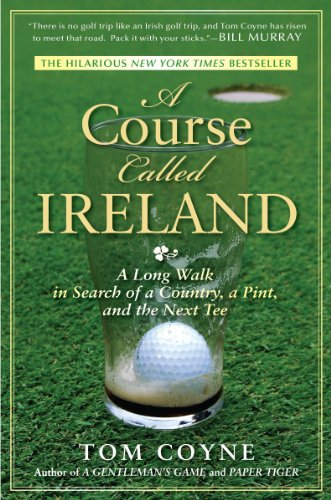 Download A Course Called Ireland: A Long Walk in Search of a Country, a Pint, and the Next Tee