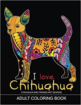 Amazon Adults Coloring Book I Love Chihuahua Dog For All Ages Zentangle And Doodle Design 9781975693886 Tiny Cactus Publishing