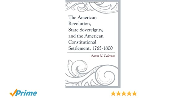 The American Revolution, State Sovereignty, and the American ...