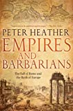 Empires and Barbarians: The Fall of Rome and the Birth of Europe, Peter Heather, 0199892261