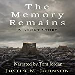 The Memory Remains: A Short Story: Ten Thousand Words Or Less, Book 12 | Justin M. Johnson