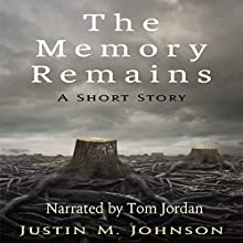 The Memory Remains: A Short Story: Ten Thousand Words Or Less, Book 12 Audiobook by Justin M. Johnson Narrated by Tom Jordan