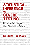 Statistical Inference as Severe Testing: How to Get Beyond the Statistics Wars