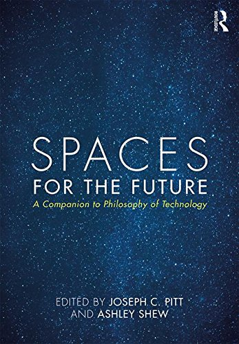 Spaces for the Future: A Companion to Philosophy of Technology (Routledge Philosophy Companions)