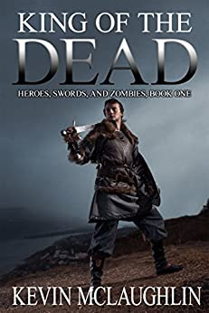 King of the Dead: Heroes, Swords, and Zombies by [McLaughlin, Kevin O.]