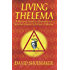 Living Thelema: A Practical Guide to Attainment in Aleister Crowley's System of Magick