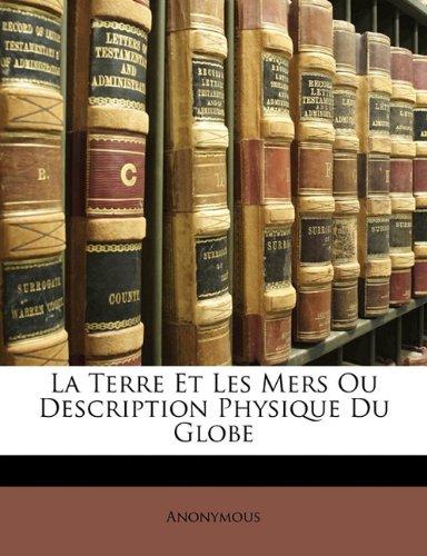 Read Online La Terre Et Les Mers Ou Description Physique Du Globe (French Edition) pdf