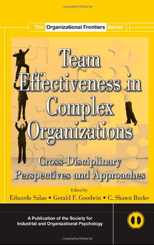 Team Effectiveness In Complex Organizations: Cross-Disciplinary Perspectives and Approaches (SIOP Organizational Frontie